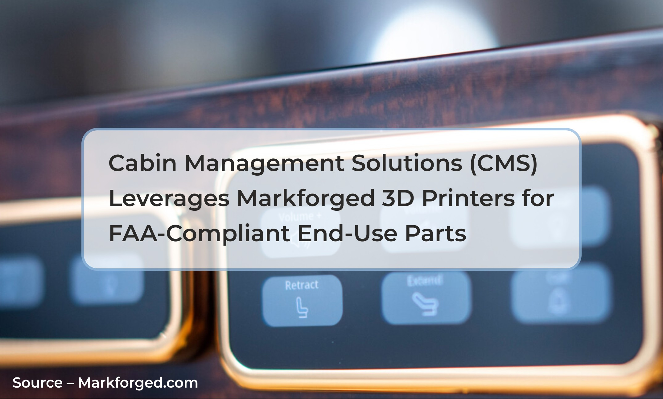 Cabin Management Solutions CMS leverages Markforged 3D Printers for FAACompliant EndUse Parts