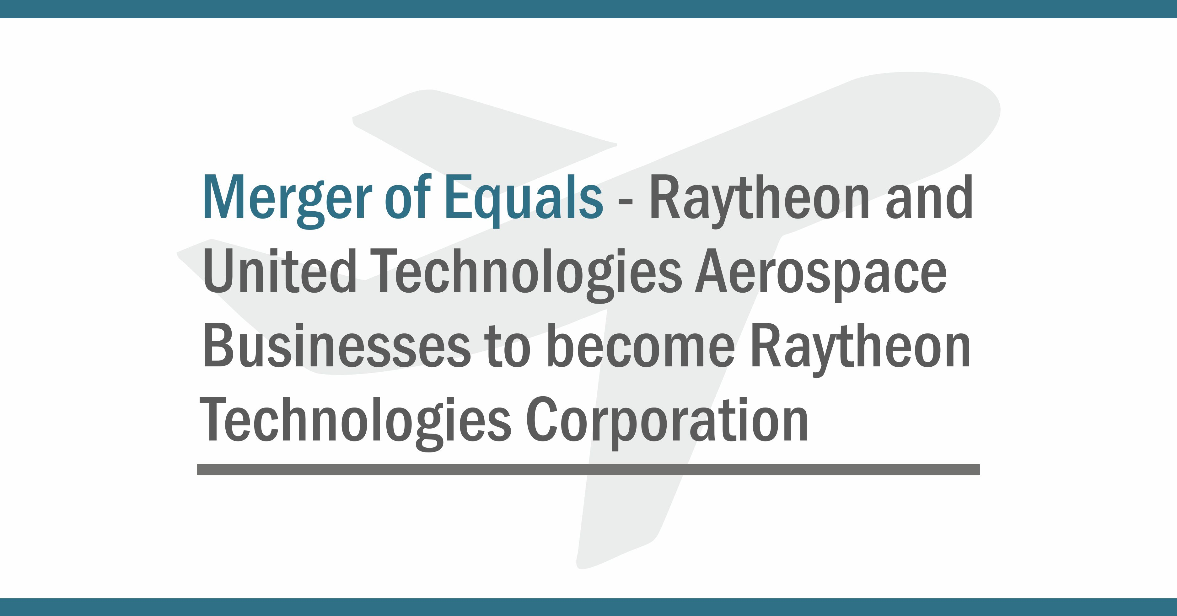 UTC & Raytheon to Combine in Merger of Equals